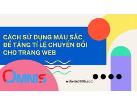 CÁCH SỬ DỤNG MÀU SẮC ĐỂ TĂNG TỈ LỆ CHUYỂN ĐỔI CHO TRANG WEB