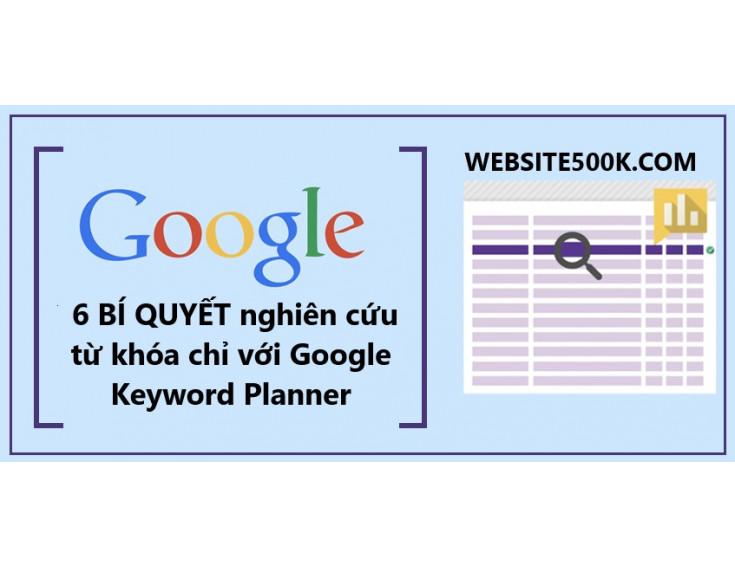 6 BÍ QUYẾT nghiên cứu từ khóa chỉ với Google Keyword Planner (Mà hầu hết marketers không biết)