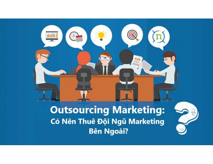 Outsourcing Marketing: Có Nên Thuê Đội Ngũ Marketing Bên Ngoài?