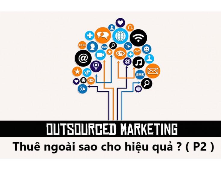 Outsourcing Marketing (P2): Thuê ngoài sao cho hiệu quả